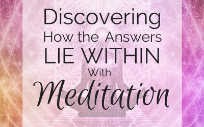 Discovering How the Answers Lie Within – With Meditation