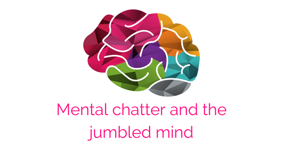 Mental chatter and the jumbled mind