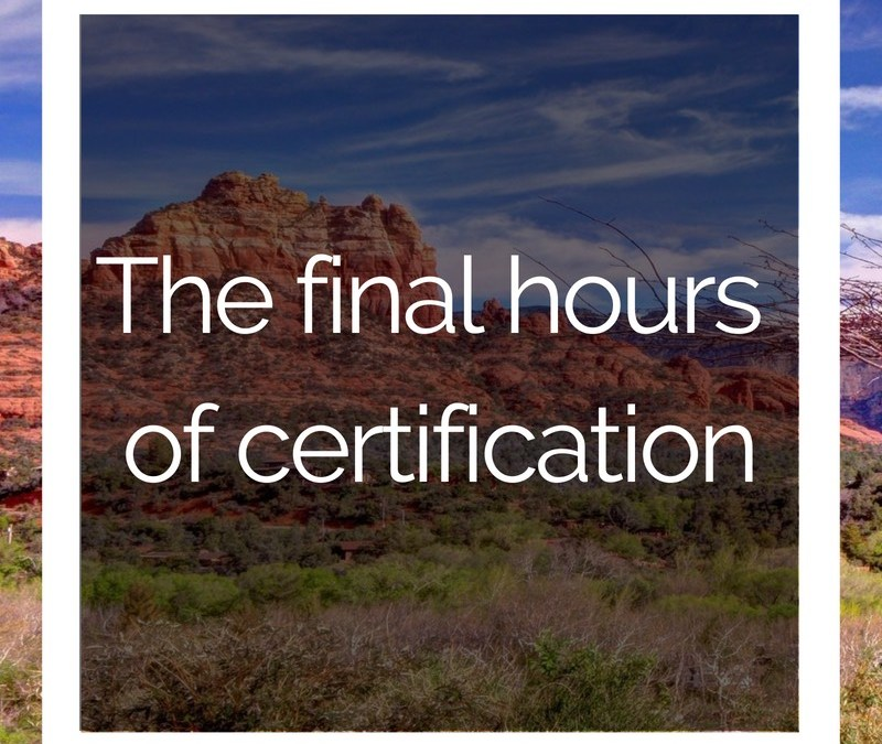 The Final Hours of Certification – Headed to Sedona