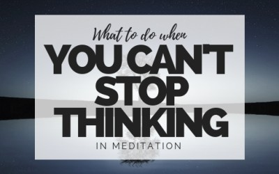 What to do when you can't stop thinking in meditation