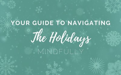 Your Guide to Navigating the Holidays Mindfully
