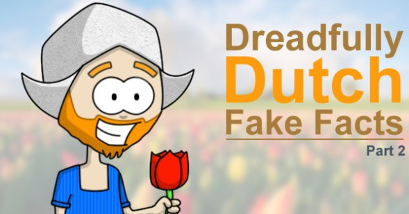 Dreadfully Dutch Fake Facts - Part 2