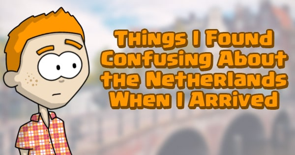 Things I Found Confusing About The Netherlands
