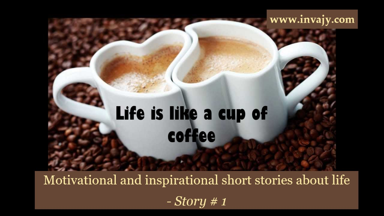 Motivational And Inspirational Short Stories About Life Life Is Like A Cup Of Coffee Story 1