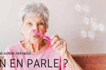 Et de votre retraite... On en parle ?