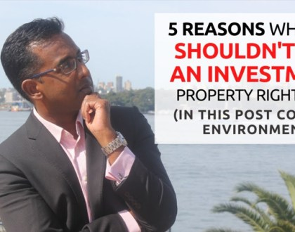 [2020] – 5 Reasons NOT to Invest in Property Right Now (Post Corona Virus)