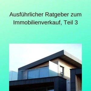 Ausführlicher Ratgeber zum Immobilienverkauf, Teil 3