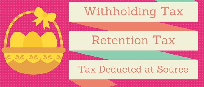 Withholding Tax in India:  A Tax Deduction at source