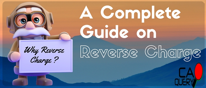 Reverse Charge Mechanism in Service Tax: A Complete Guide