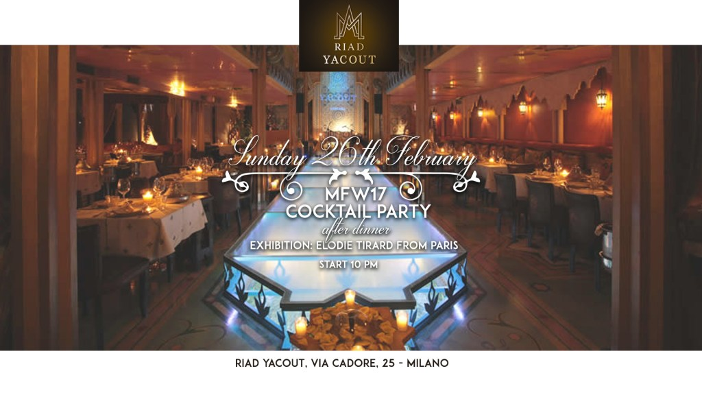 26.02 MFW17 Cocktail Party @ RIAD Yacout Milano