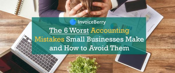 These are the 6 worst accounting mistakes any small business can make, and how to avoid them