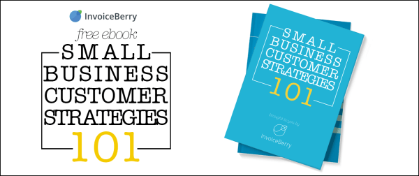 Download our free ebook Small Business Customer Strategies 101 today
