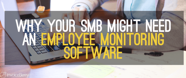 Why-Your-SMB-Might-Need-Employee-Monitoring-Software