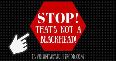 Stop Picking: That's Not a Blackhead!