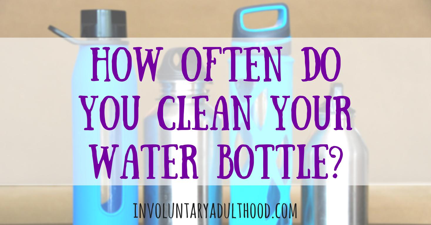 How Often Do You Clean Your Water Bottle?