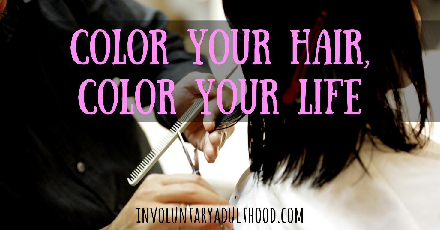 Color Your Hair, Color Your Life