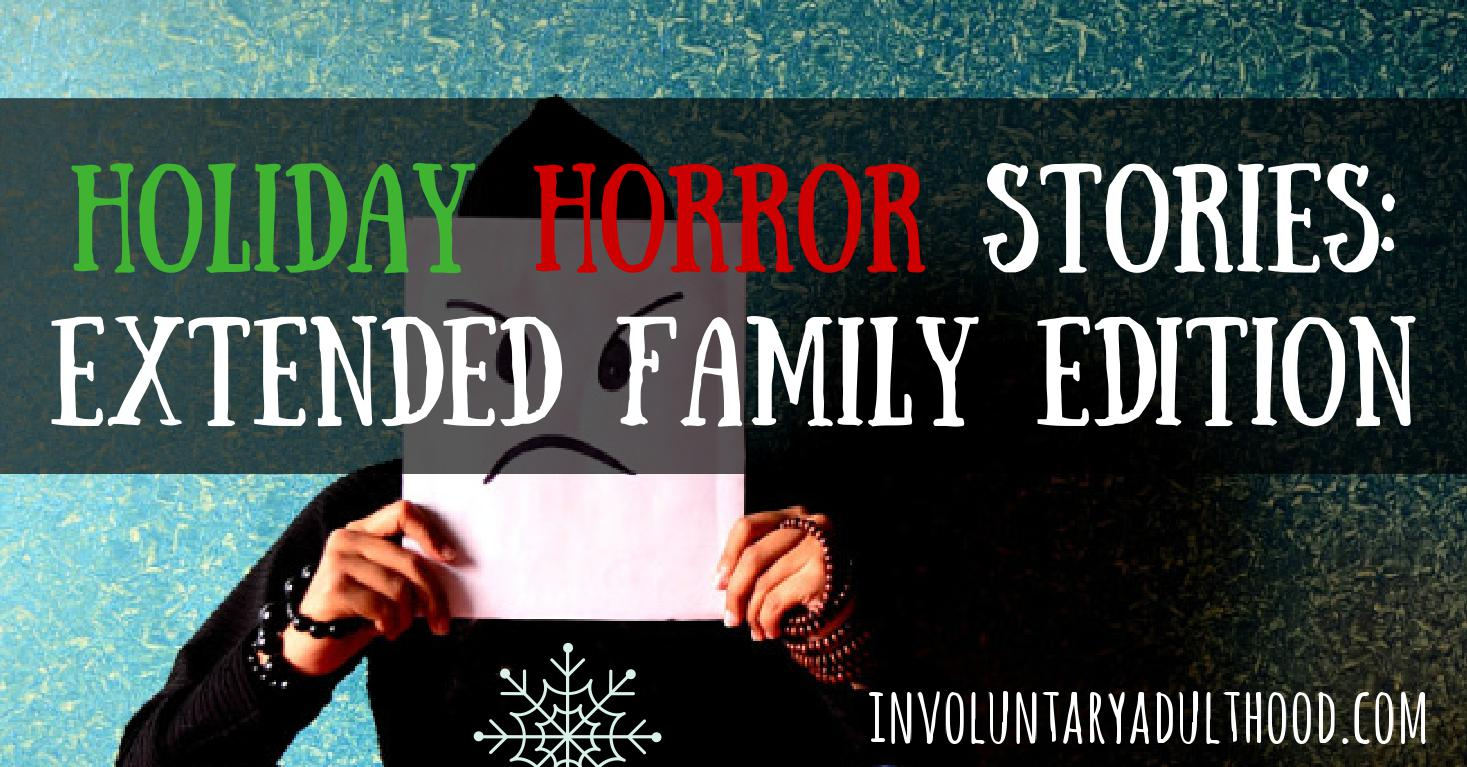 Holiday Horror Stories: Extended Family Edition