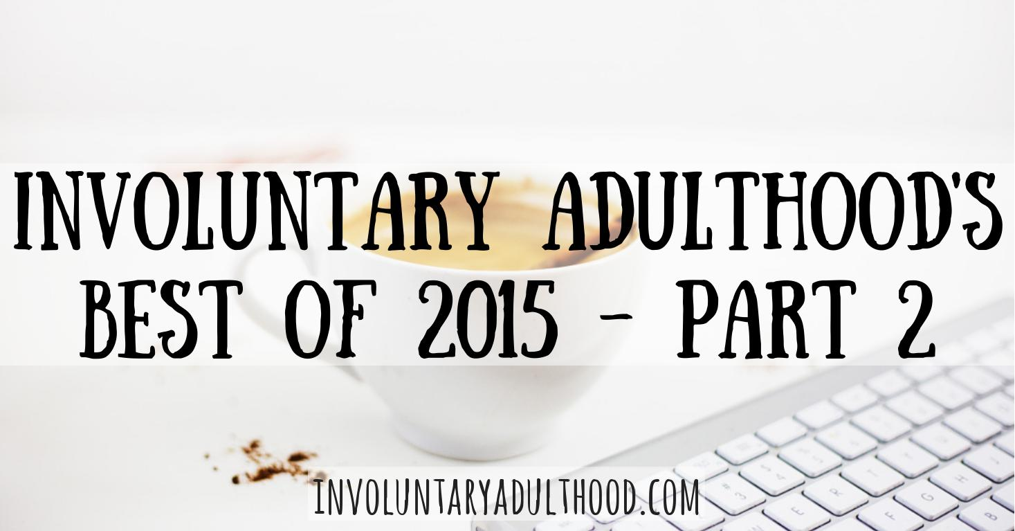 Involuntary Adulthood's Best of 2015: Part 2
