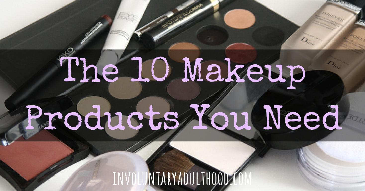 The 10 Makeup Products You Need