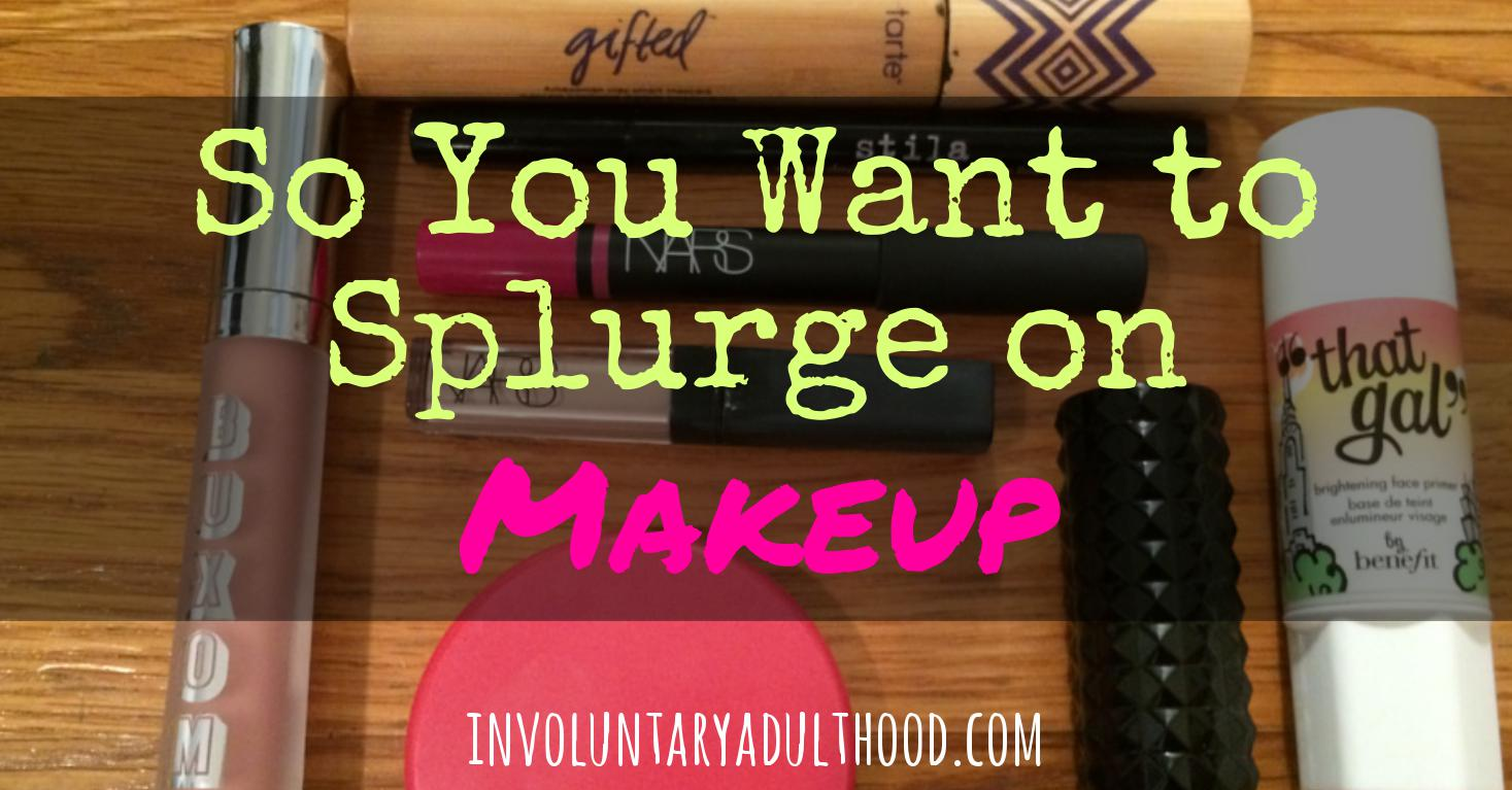 So You Want to Splurge on Makeup…