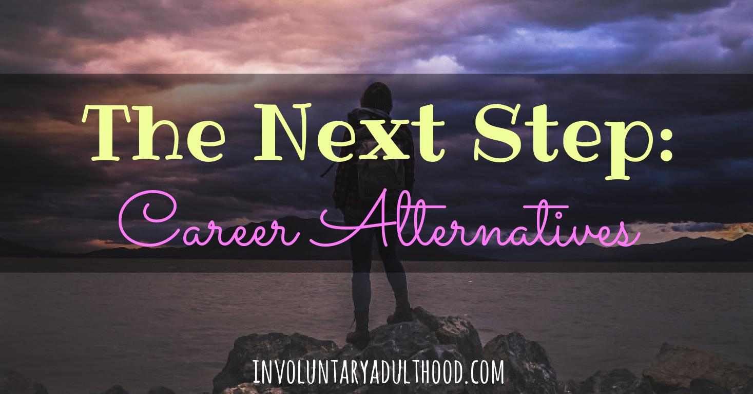 The Next Step: Career Alternatives