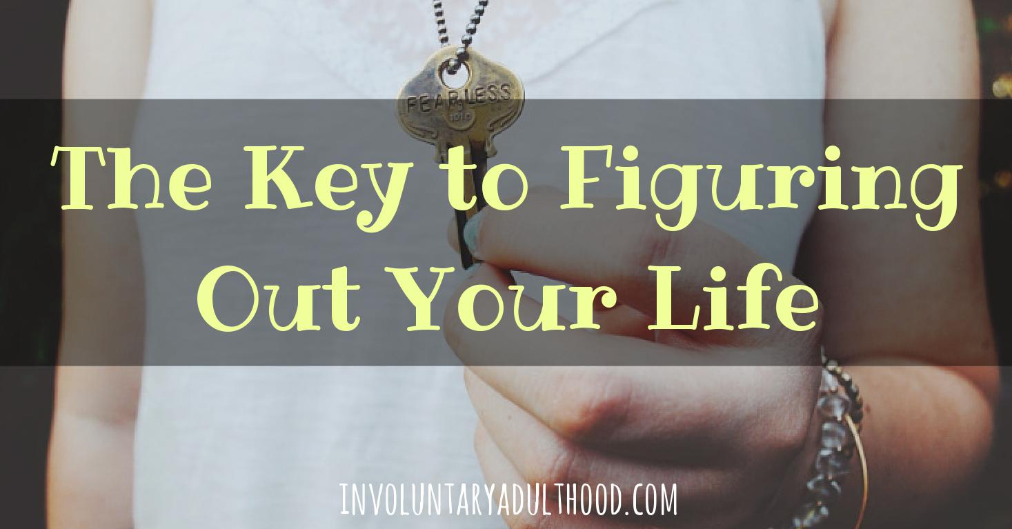 The Key to Figuring Out Your Life