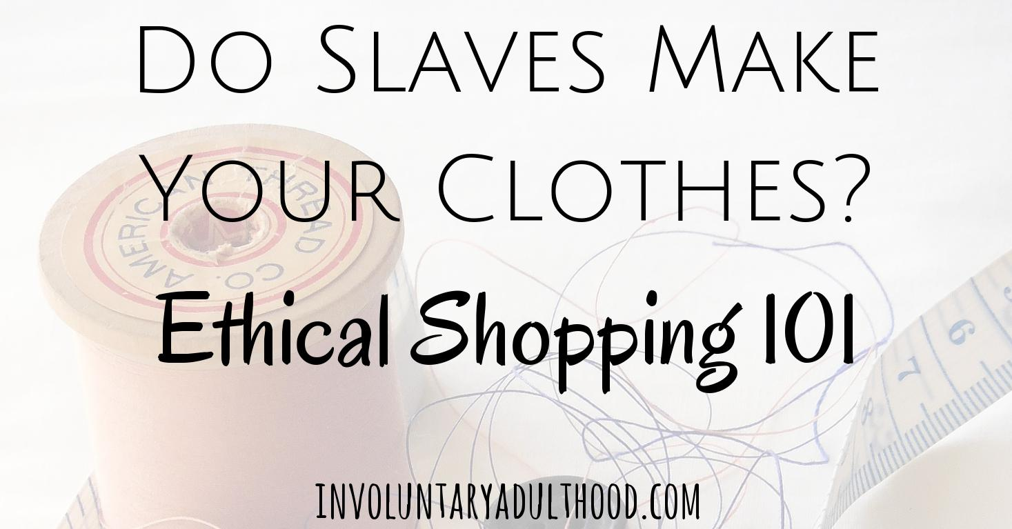 Do Slaves Make Your Clothes? Ethical Shopping 101
