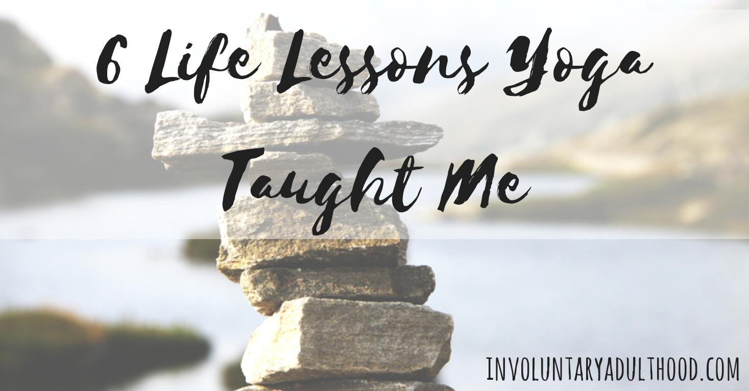 6 Life Lessons Yoga Taught Me