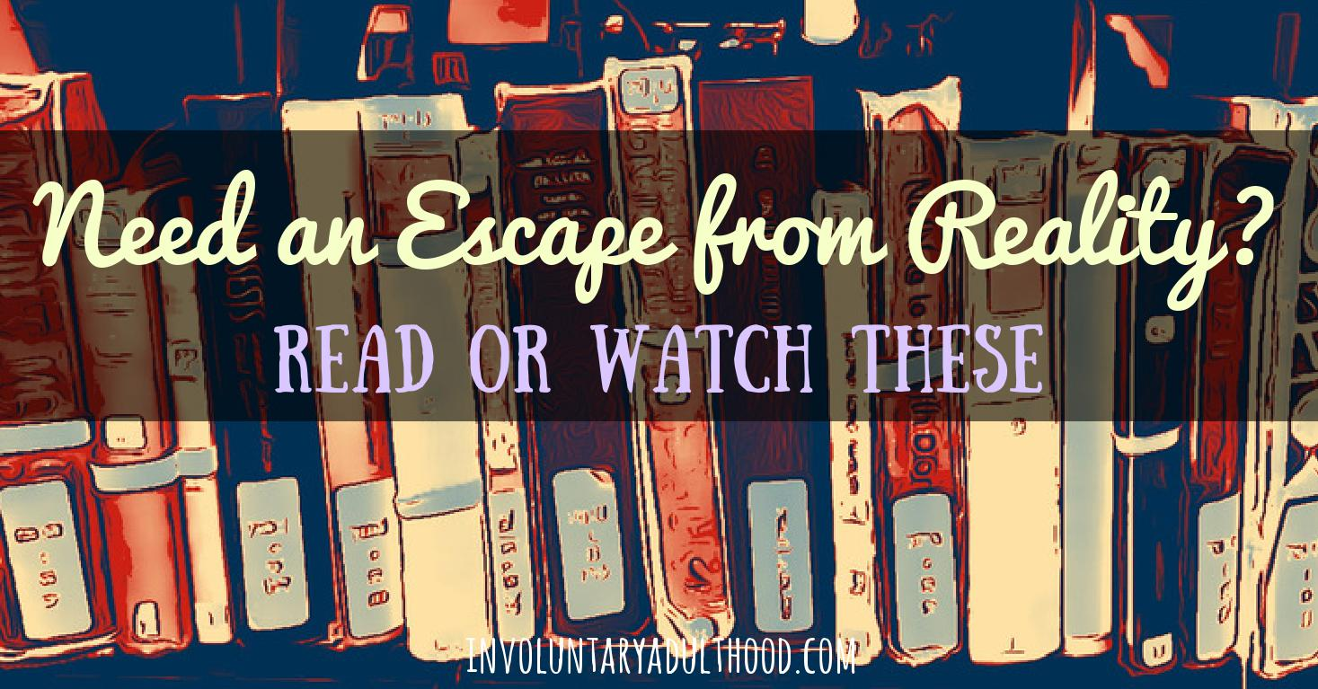 Need an Escape from Reality? Read or Watch These