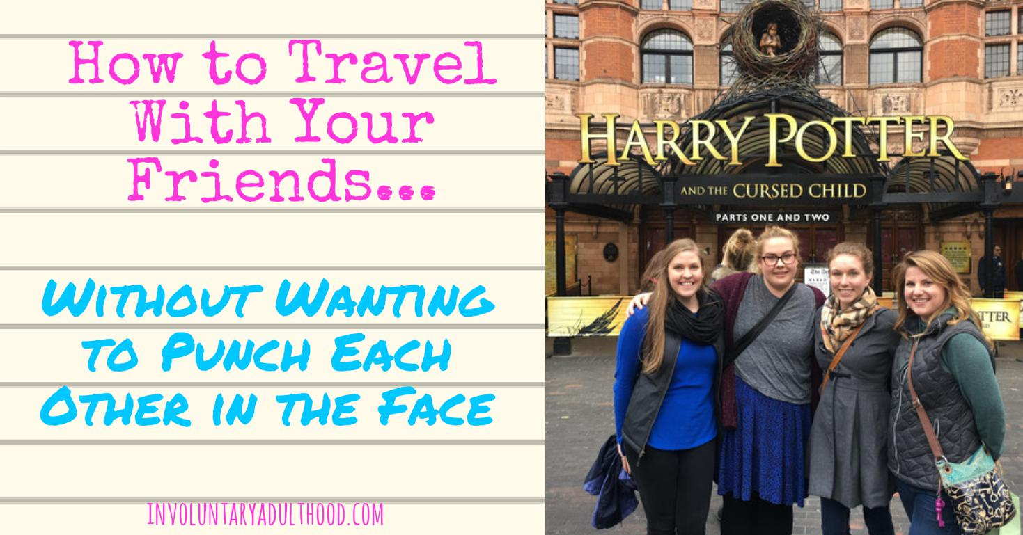 How to Travel With Your Friends Without Wanting to Punch Each Other in the Face