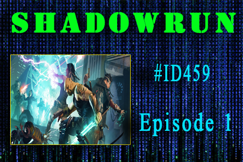 Shadowrun – #ID459 – Episode 1