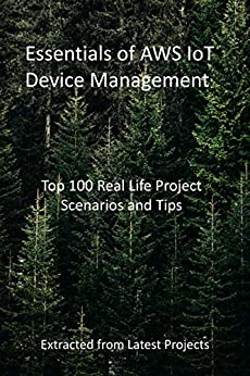 Read more about the article Essentials of AWS IoT Device Management: Top 100 Real Life Project Scenarios and Tips : Extracted from Latest Projects (English Edition)