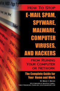 How to Stop E-Mail Spam, Spyware, Malware, Computer Viruses, and Hackers from Ruining Your Computer or Network: The Complete Guide for Your Home and Work (English Edition)