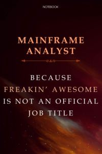 Lined Notebook Journal Mainframe Analyst Because Freakin' Awesome Is Not An Official Job Title: 6×9 inch, Budget Tracker, Over 100 Pages, Daily Journal, Finance, Meal, Monthly, Do It All