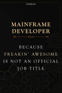 Lined Notebook Journal Mainframe Developer Because Freakin' Awesome Is Not An Official Job Title: Task Manager, Homeschool, Planner, Budget Tracker, Daily, 6×9 inch, Planning, Over 100 Pages