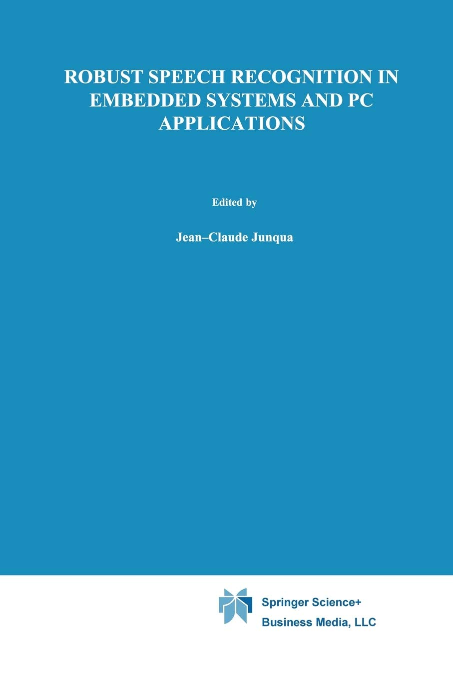 Robust Speech Recognition in Embedded Systems and Pc Applications (The Springer International Series in Engineering and Computer Science (563), Band 563)