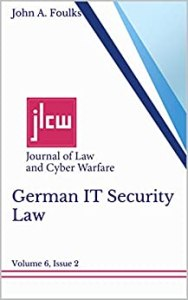 German IT Security Law: Journal of Law and Cyber Warfare, Volume 6, Issue 2 (English Edition)