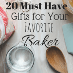20 Must Have Gifts for Your Favorite Baker: Part One