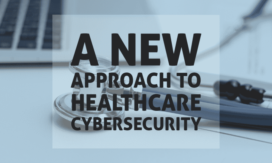 A New Approach to Healthcare Cybersecurity 2