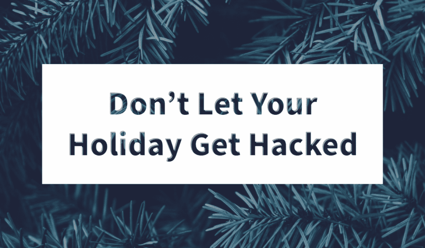 Don't Let Your Holiday Get Hacked 2