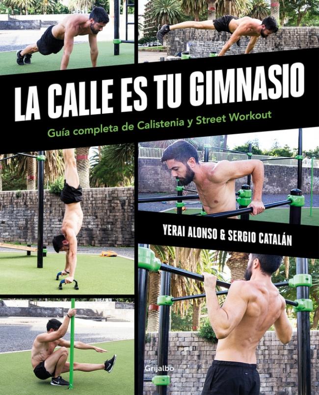 La calle es tu gimnasio Guía completa de calistenia y street workout