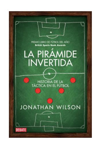 Libro pdf La pirámide invertida: la historia de las tácticas de fútbol_iprofe.com.ar