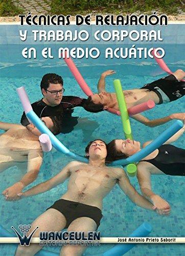 Técnicas de relajación y trabajo corporal en el medio acuático by José Antonio Prieto Saborit_iprofe.com.ar