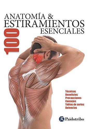 Anatomía & 100 estiramientos Esenciales (Color) Técnicas, beneficios, precauciones, consejos, tablas de series, dolencias (Anatomía & Estiramientos)_iprofe.com.ar