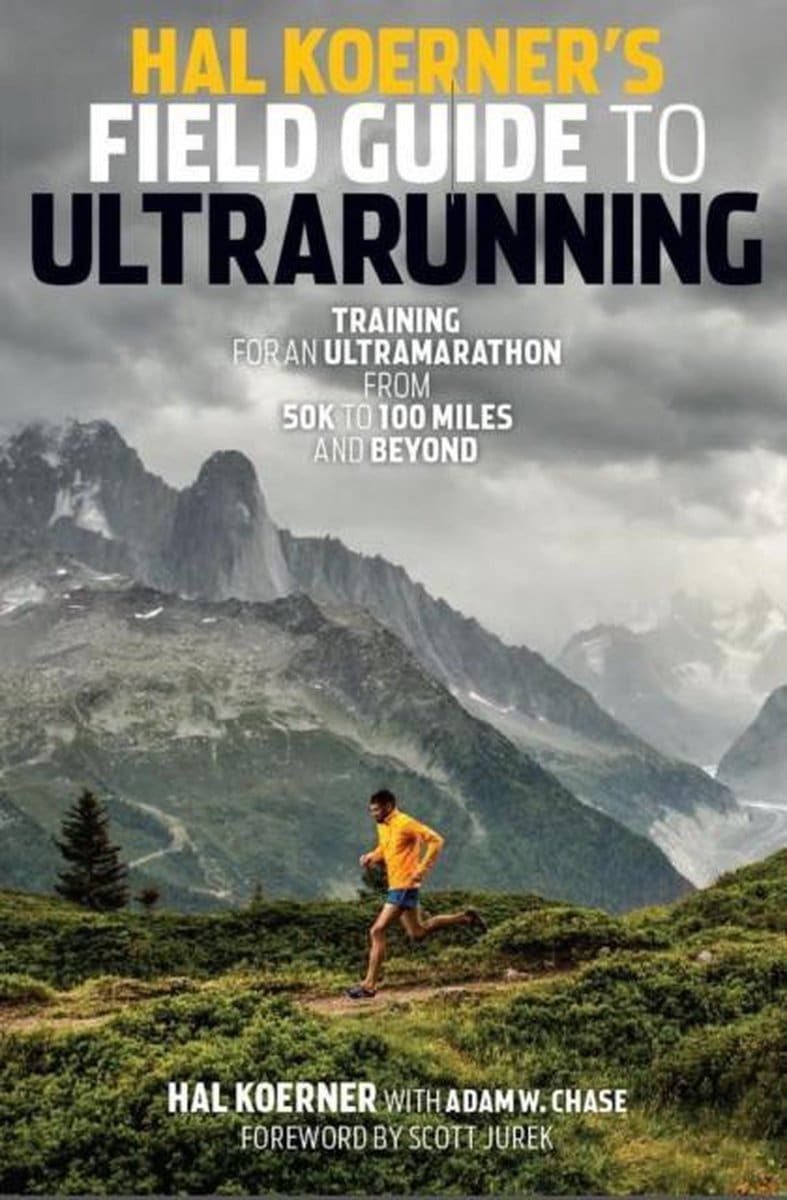 Hal Koerner's Field Guide to Ultrarunning Training for an Ultramarathon, from 50K to 100 Miles and Beyond_iprofe.com.ar