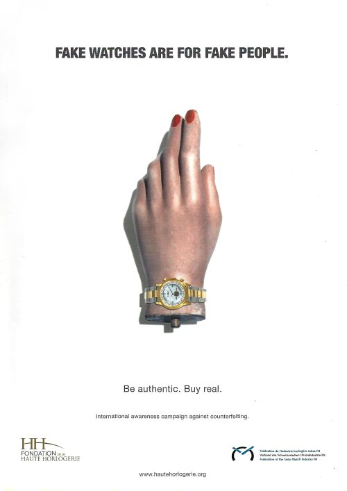 """Fake watches are for fake people. Be authentic. Buy real"" (Fondation de la Haute Horlogerie, Fédération de l'industrie horlogère suisse)"