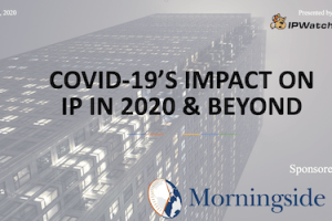COVID-19's Impact on IP in 2020 & Beyond – April 30, 2020