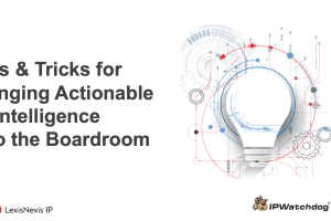 LexisNexis IP – Tips & Tricks for Bringing Actionable IP Intelligence into the Boardroom – Jan 19, 2021