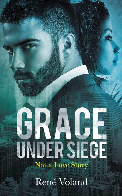 GRACE UNDER SIEGE: Not a Love Story by Rene Voland