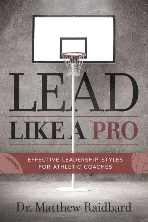 Lead Like a Pro by Dr. Matthew Raidbard